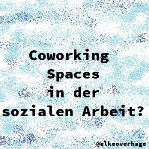 Coworking Spaces in der sozialen Arbeit